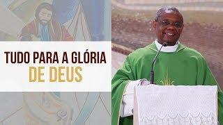 Tudo para a Glória de Deus - Padre José Augusto (19/06/19)
