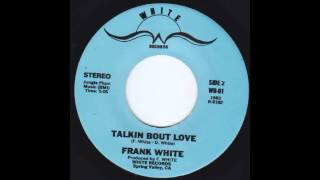 FRANK WHITE Talkin Bout Love MODERN SOUL disco NORTHERN SOUL