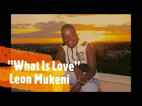Leon Mukeni - What is love (Official Music Audio)