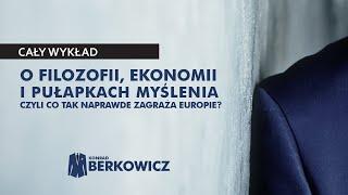 Konrad Berkowicz o filozofii, ekonomii i pułapkach myślenia, czyli co tak naprawdę zagraża Europie?