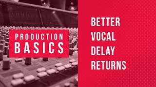 Ableton Live Production Basics 12 | Vocal Auto-Ducking Delay Return Track Tutorial
