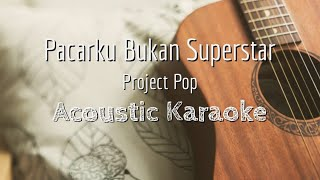 Pacarku Bukan Superstar - Project Pop - Acoustic Karaoke
