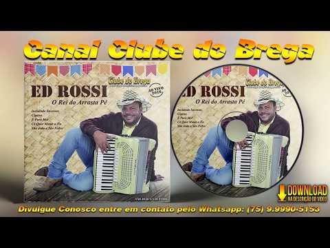 Ed Rossi - O Rei do Arrasta Pé - Ao Vivo 2016