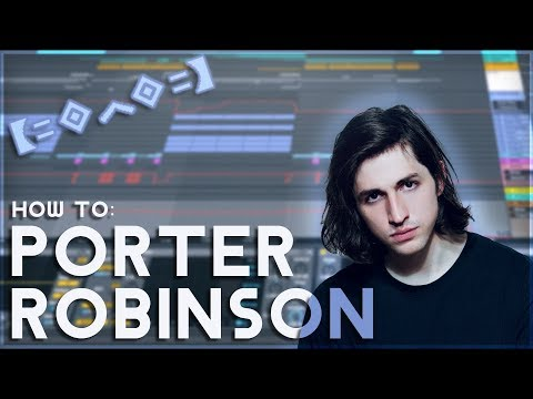 How to Make Music like PORTER ROBINSON | [Ableton Live EDM Tutorial]