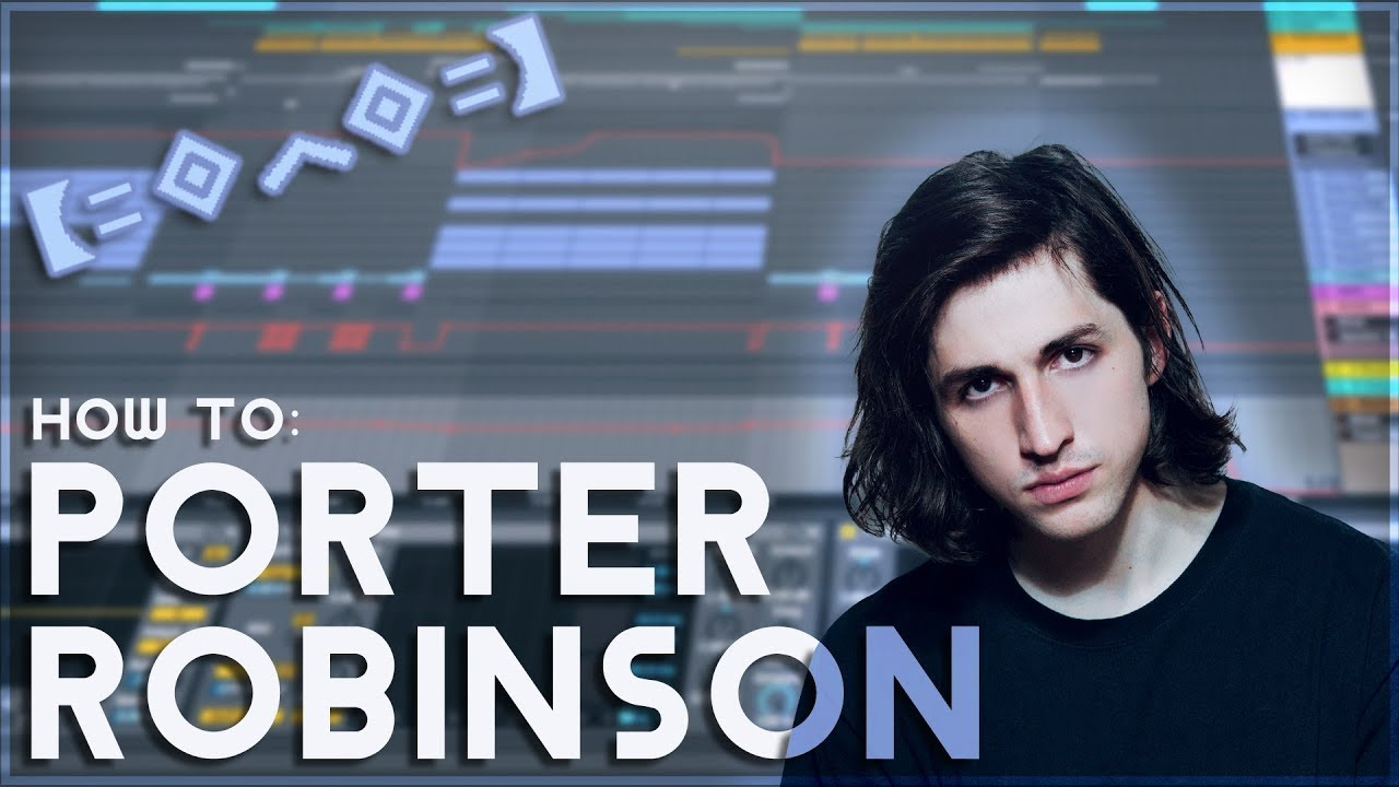 How to Make Music like PORTER ROBINSON | [Ableton Live EDM Tutorial]