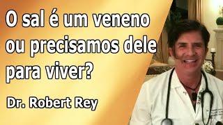 Dr. Rey - o sal é um veneno ou precisamos dele para viver?
