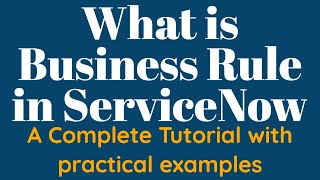 #1 What is Business Rule in ServiceNow | End to end Tutorial of Business Rules in ServiceNow