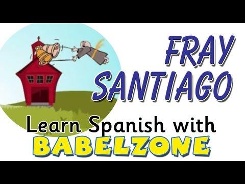 FRAY SANTIAGO - SPANISH - BABELZONE - simple Spanish song for kids
