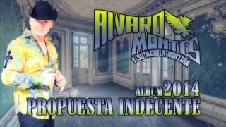 ALVARO MONTES Y SU AGUILA NORTEñA (PROPUESTA INDECENTE) ALBUM 2014