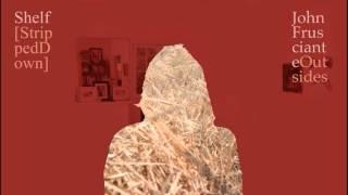John Frusciante - Shelf [Stripped Down]