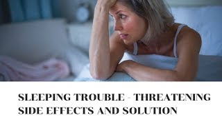 Sleeping trouble - Threatening Side Effects and Solution