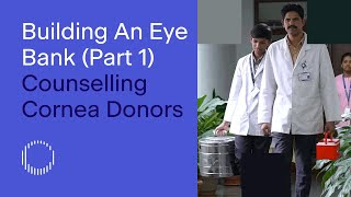 Building An Eye Bank (Part 1): Counselling Cornea Donors