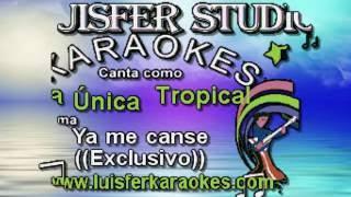La Única Tropical - Ya me canse - Karaoke demo Julio 2016