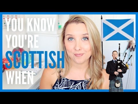 YOU KNOW YOURE SCOTTISH WHEN...