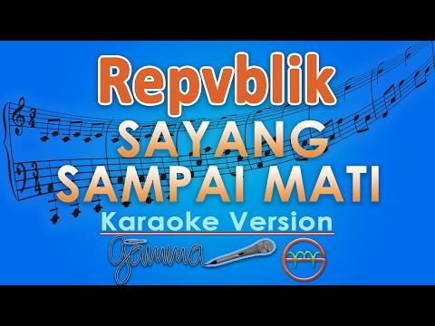 Repvblik - Sayang Sampai Mati (Karaoke Lirik Tanpa Vokal) by GMusic