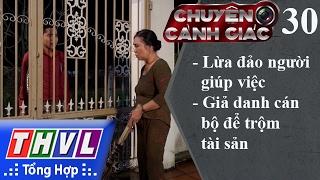 THVL | Chuyện cảnh giác - Kỳ 30: Lừa đảo người giúp việc, giả danh cán bộ để trộm tài sản