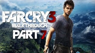Far Cry 3 Gameplay Walkthrough Part 7 - Let's Play!