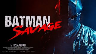 BATMAN : SAVAGE - EP0: PREAMBULE (FAN-FILM)