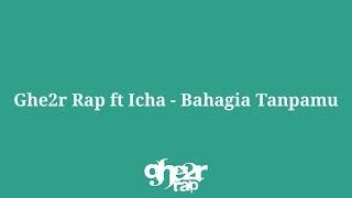 Ghe2r Rap ft Icha - Bahagia Tanpamu [Official Lyric Video]