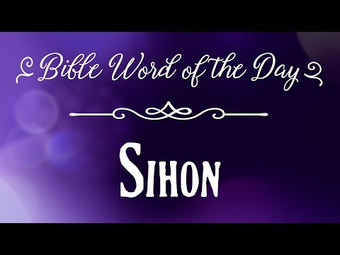How To Pronounce Bible Names: The Bible Word Of The Day - Sihon