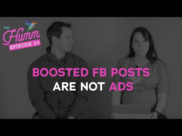 Why boosted Facebook posts aren't technically Facebook ads - The Humm Episode 24