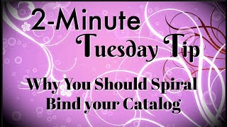 Simply Simple 2 MINUTE TUESDAY TIP   Why You Should Spriral Bind your Catalog by Connie Stewart