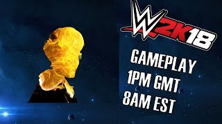 WWE 2K18 Gameplay from 1pm GMT Tomorrow! You Decide!