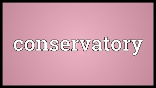 Conservatory Meaning