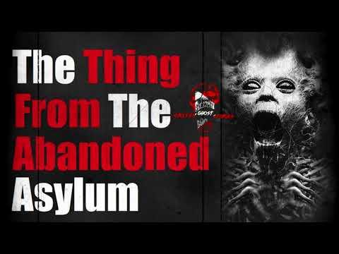 """The Thing From the Abandoned Asylum"" Original Creepy Story - Creepypasta"
