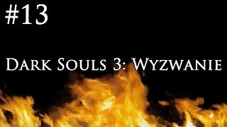 Dark Souls 3: Wyzwanie [#13] - PECHOWA 13!