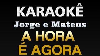 Baixar A HORA E AGORA - Jorge e Mateus - Karaokê ..