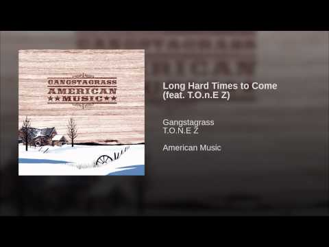 Long Hard Times to Come feat TOnE Z
