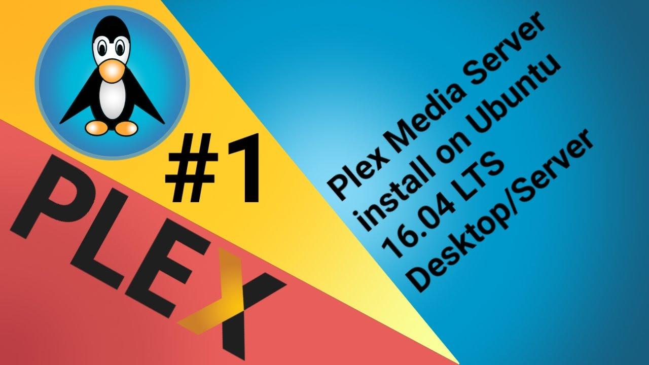 Plex #1 Media Server install on Ubuntu 16 04 LTS Desktop/Server