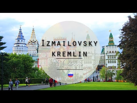 Where to go in Moscow. Izmailovsky Kremlin | 2017