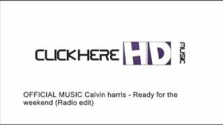 OFFICIAL MUSIC Calvin harris - Ready for the weekend (Radio edit)
