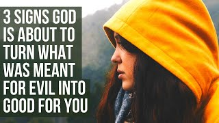 God Will Turn What Someone Meant for Evil Into Good for You If . . .
