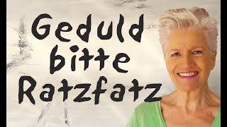 Geduld bitte ratzfatz - Greta-Silver.de