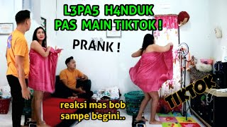 PRANK L3PA5 H4NDUK PAS MAIN TIKTOK ! reaksi mas bob sampe begini..