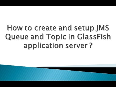 How To Create And Setup JMS Queue And JMS Topic In GlassFish Application Server ?