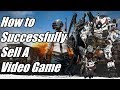 How to Successfully Sell a Video Game...