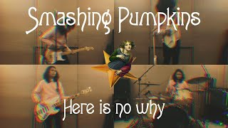 Smashing Pumpkins // here is no why // cover