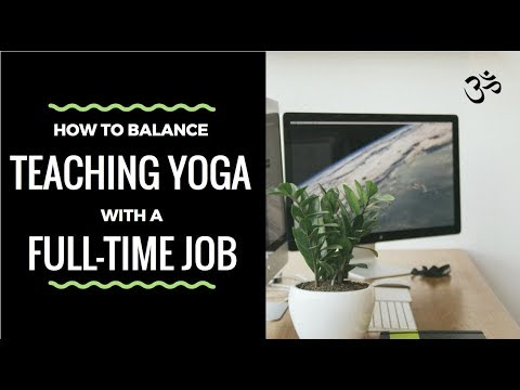 How To Balance Teaching Yoga with A Full Time Job