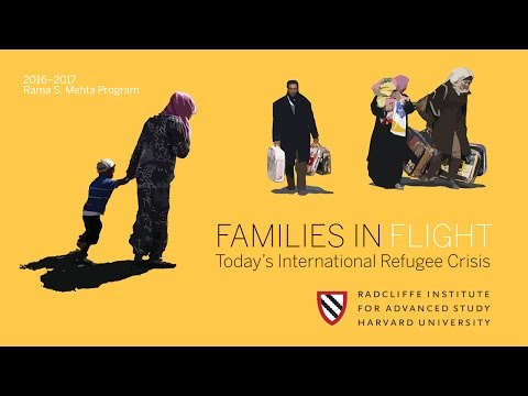 Families in Flight: Today's International Refugee Crisis || Radcliffe Institute