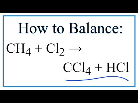 How To Balance CH4 + Cl2 = CCl4 + HCl (Methane  + Chlorine Gas)