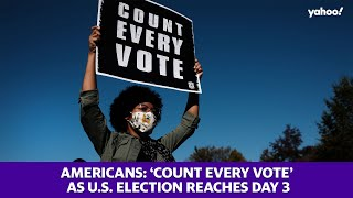 Election 2020: Americans say 'count every vote' as the U.S. election reaches day 3