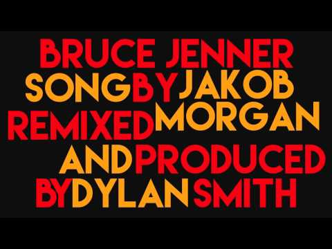 Bruce Jenner Song by Jakob Morgan (Remix by Dylan)