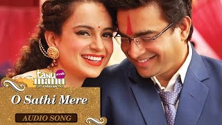 O Sathi Mere (Full Audio Song) | Tanu Weds Manu Returns | Kangana Ranaut & R. Madhavan