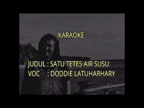 KARAOKE-SATU TETES AIR SUSU-DODDIE LATUHARHARY