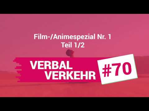 VerbalVerkehr #70 – Film-/Animespecial Nr. 1, Teil 1/2
