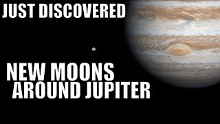 We Just Discovered 2 New Moons of Jupiter - 69 Moons In Total!